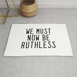 We Must Now Be Ruthless Rug