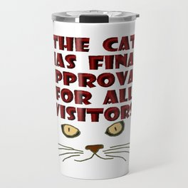 The cat has final approval for all visitors Travel Mug