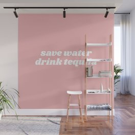save water drink tequila Wall Mural