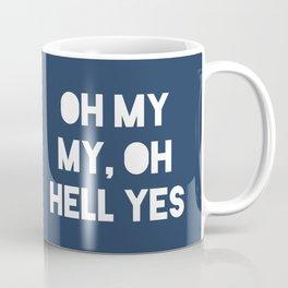 Oh My My, Oh Hell Yes Coffee Mug