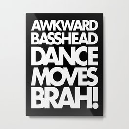 Awkward Basshead Dance Moves Brah! Metal Print