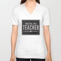 teacher V-neck T-shirts featuring Trust Me Teacher Quote by EnvyArt