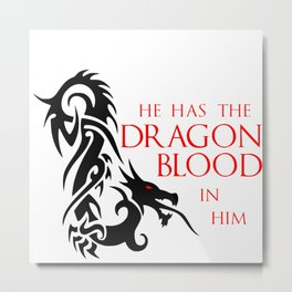He Has The Dragon Blood Metal Print