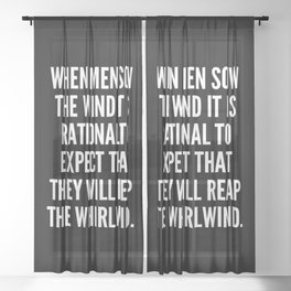 When men sow the wind it is rational to expect that they will reap the whirlwind Sheer Curtain