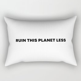 RUIN THIS PLANET LESS (bold font) Rectangular Pillow