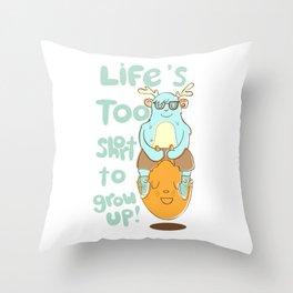 Life's Too Short to Grow Up! Throw Pillow