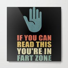 You're In Fart Zone | Farting Gift Men Metal Print