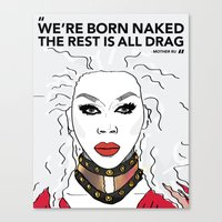 rupaul Canvas Prints featuring We're born naked, the rest is drag by LucyMatch