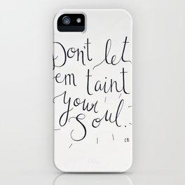 Don't Let Em Taint Your Soul iPhone Case