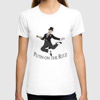 putin T-shirts featuring Putin on the Ritz by Ellie Bockert Augsburger