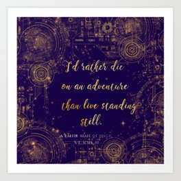 """""""I'd rather die on an adventure than live standing still"""" Quote Design Art Print"""