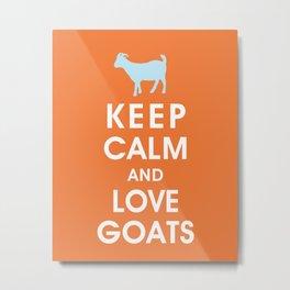 Keep Calm and Love Goats Metal Print