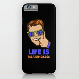 Life Is Meaningless iPhone Case