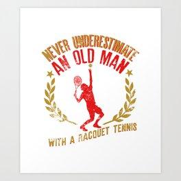 Never Underestimate An Old Man With A Racquet Tennis Art Print