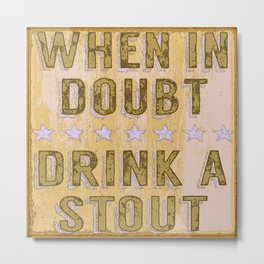 When in Doubt, Drink a Stout - Vintage Style Beer Poster Metal Print