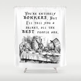 You're entirely bonkers Shower Curtain
