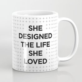 She Designed The Life She Loved black white typography inspirational motivational home wall bedroom Coffee Mug