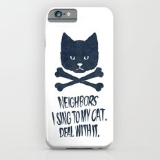 Neighbors, I Sing To My Cat. Deal With It. Slim Case iPhone 6s