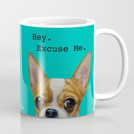 Hey. Excuse Me. - Chihuahua Coffee Mug