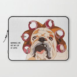 English Bulldog-Mornings are not my cup of coffee! Laptop Sleeve