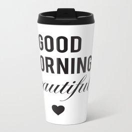 Good Morning Beautiful Metal Travel Mug