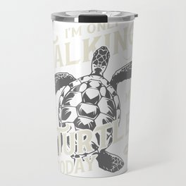 Funny I'm Only Talking To My Turtle Today Humor Quote Gift product Travel Mug