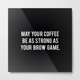Brow game Metal Print
