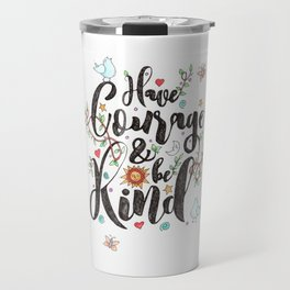 Have Courage & Be Kind Travel Mug