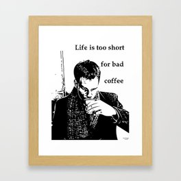 Life is too short for bad coffee Framed Art Print