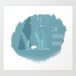 I'm coming mama Art Print