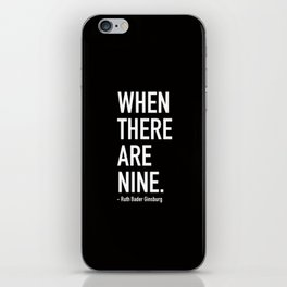 WHEN THERE ARE NINE. - Ruth Bader Ginsburg iPhone Skin