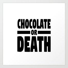 Chocolate or death Art Print