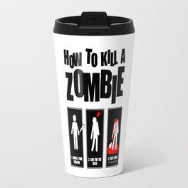 How To Kill A Zombie Travel Mug
