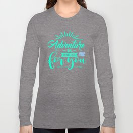 Adventure Is Waiting For You tk Long Sleeve T-shirt
