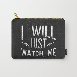 I Will... Just Watch Me Carry-All Pouch