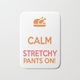 Keep Calm and Put Your Stretchy Pants On - Thanksgiving Bath Mat