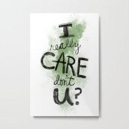 """I Really Care Don't You?"" color-army green Metal Print"