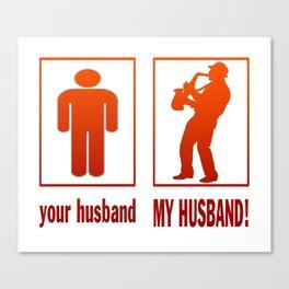 Saxophone Player - My Husband Canvas Print