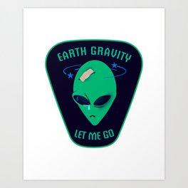 Earth gravity, let me go Art Print