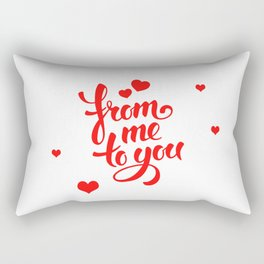 From me to you valentine love quote Rectangular Pillow