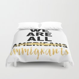 WE ARE ALL IMMIGRANTS - America Quote Duvet Cover