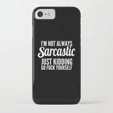 I'm Not Always Sarcastic iPhone 7 Slim Case