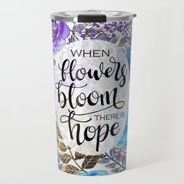 When Flowers Bloom There Is Hope Travel Mug