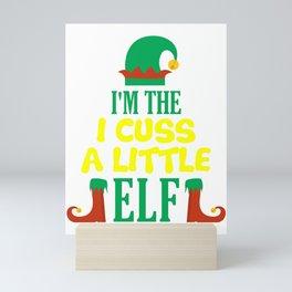 I'm The I Cuss A Little Elf, Christmas, Christmas gifts Mini Art Print