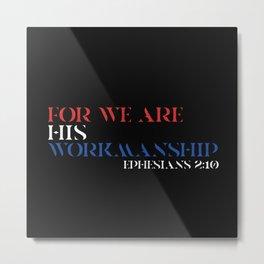 EPHESIANS 2:10 Metal Print