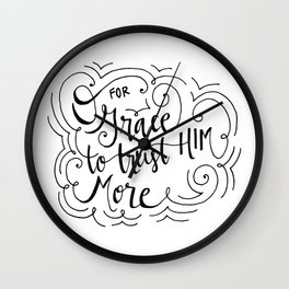 O for grace to trust Him more Wall Clock