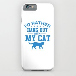 I'd Rather Hang Out With My Cat wb iPhone Case