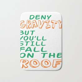 """Deny Gravity But You Ll Still Fall On The Roof"" tee design. Simple yet catchy tee design.  Bath Mat"