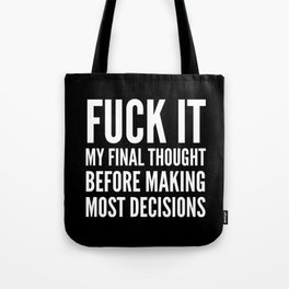 Fuck It My Final Thought Before Making Most Decisions (Black) Tote Bag