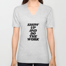 Show Up and Do the Work motivational typography in black and white home wall decor Unisex V-Neck